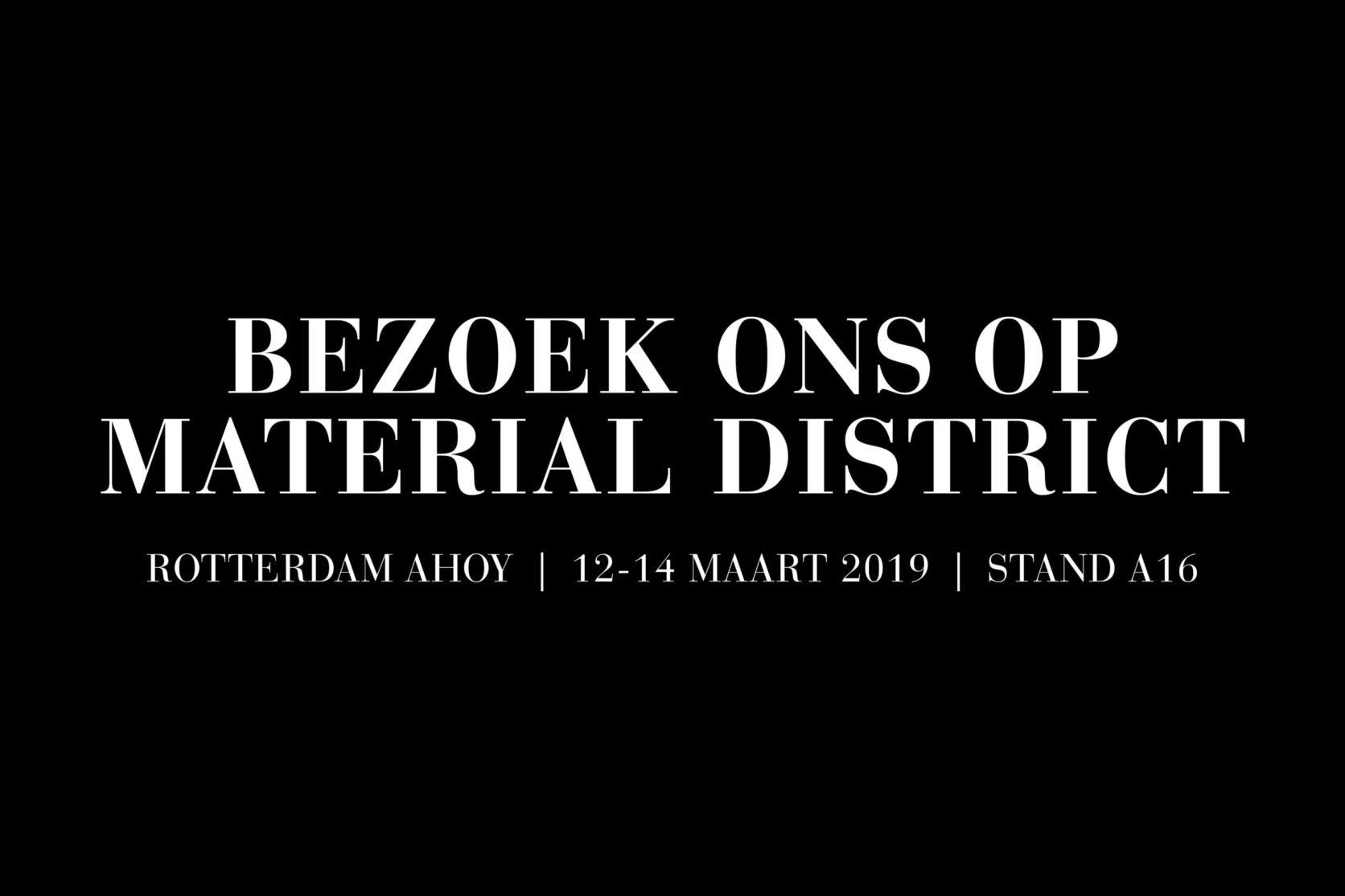 Bezoek ons op de beurs Material District in Ahoy Rotterdam van 12 tot en met 14 maart 2019
